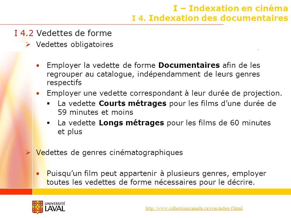 http://www.collectionscanada.ca/rvm/index-f.html I – Indexation en cinéma I 4. Indexation des documentaires I 4.2 Vedettes de forme Vedettes obligatoi