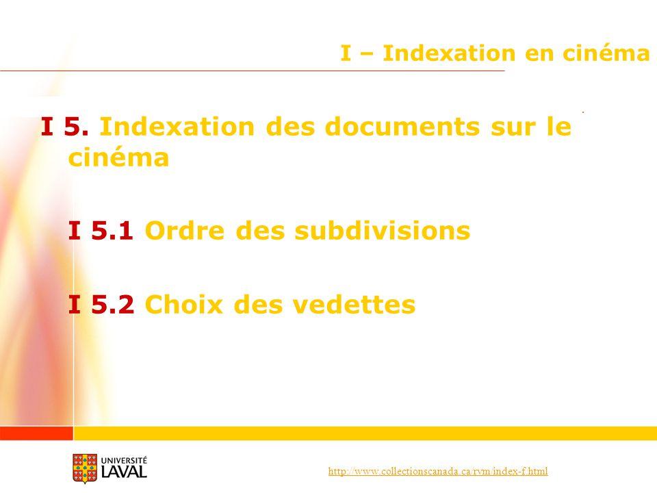 http://www.collectionscanada.ca/rvm/index-f.html I – Indexation en cinéma I 5. Indexation des documents sur le cinéma I 5.1 Ordre des subdivisions I 5