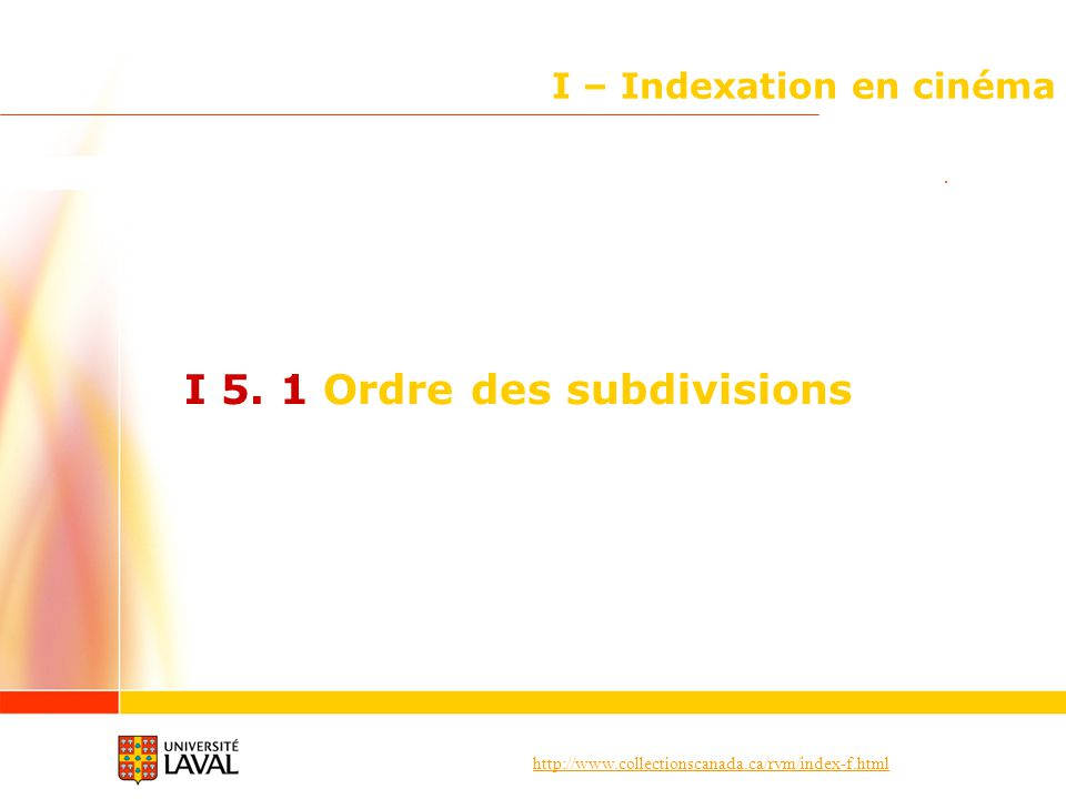 http://www.collectionscanada.ca/rvm/index-f.html I – Indexation en cinéma I 5. 1 Ordre des subdivisions