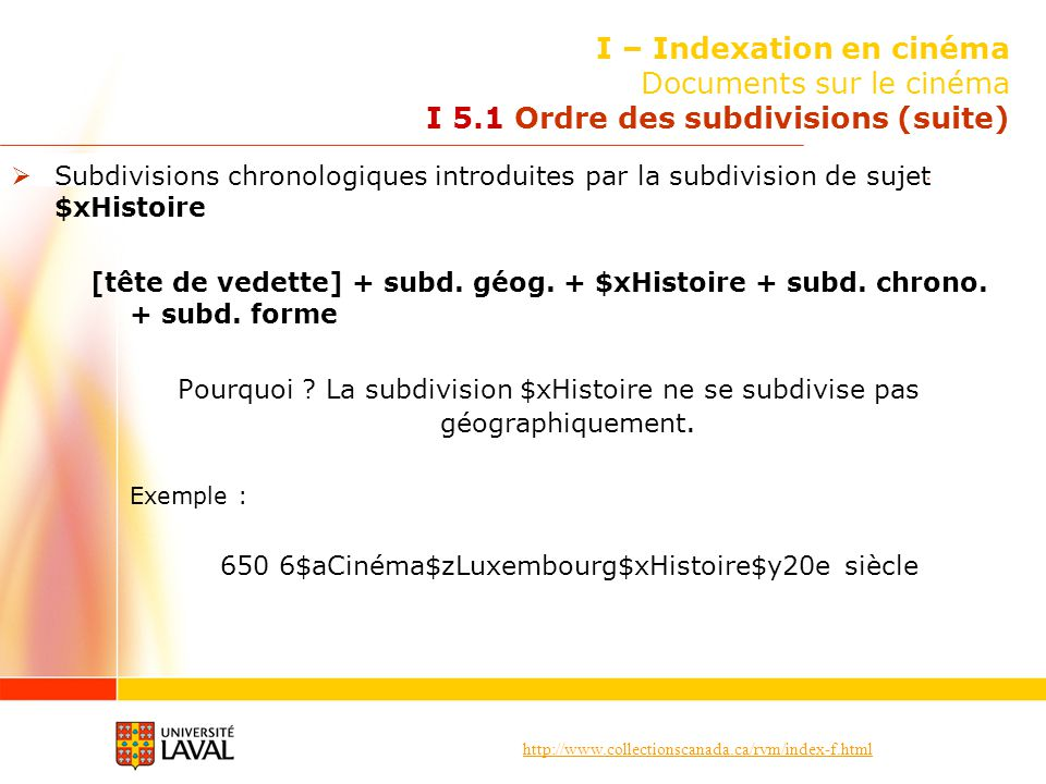 http://www.collectionscanada.ca/rvm/index-f.html I – Indexation en cinéma Documents sur le cinéma I 5.1 Ordre des subdivisions (suite) Subdivisions ch