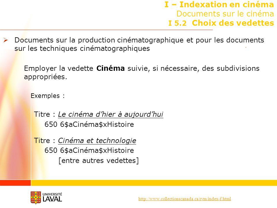 http://www.collectionscanada.ca/rvm/index-f.html I – Indexation en cinéma Documents sur le cinéma I 5.2 Choix des vedettes Documents sur la production