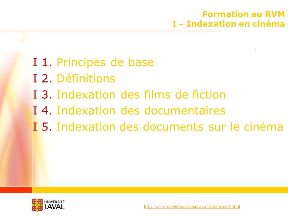 http://www.collectionscanada.ca/rvm/index-f.html I – Indexation en cinéma Documents sur le cinéma I 5.2 Choix des vedettes Documents sur un genre cinématographique (suite) Les têtes de vedette de genre cinématographique employées en sujet sont toujours suivies de subdivisions.