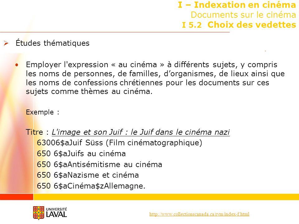 http://www.collectionscanada.ca/rvm/index-f.html I – Indexation en cinéma Documents sur le cinéma I 5.2 Choix des vedettes Études thématiques Employer