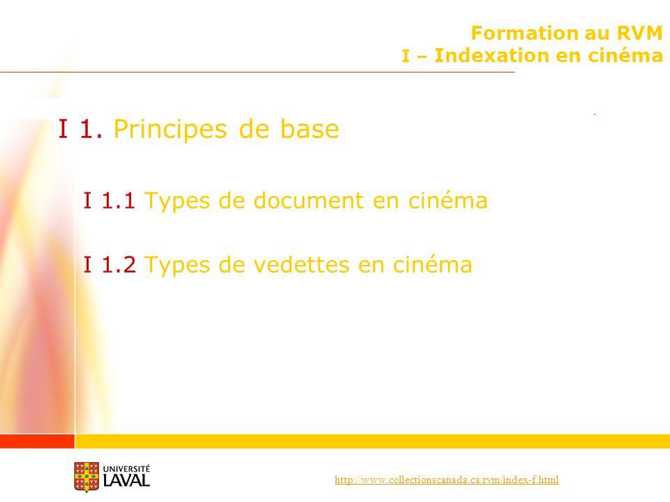 http://www.collectionscanada.ca/rvm/index-f.html I – Indexation en cinéma Documents sur le cinéma I 5.1 Ordre des subdivisions Vedettes pour les genres cinématographiques Documents autres que critiques et historiques Suivre le modèle de base : [tête de vedette] + subd.