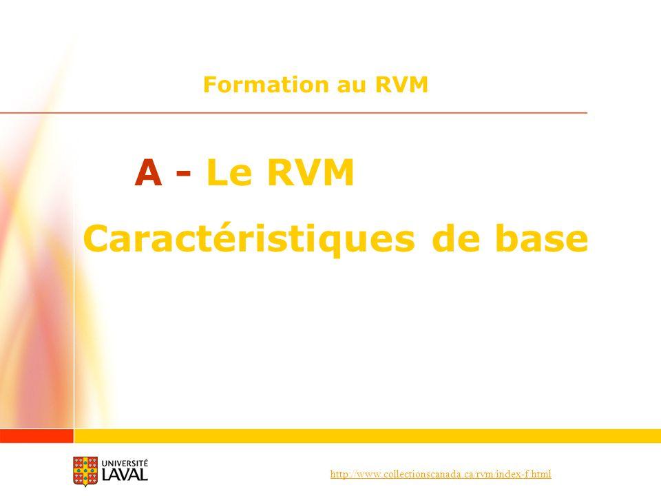 http://www.collectionscanada.ca/rvm/index-f.html Formation au RVM A - Le RVM Caractéristiques de base