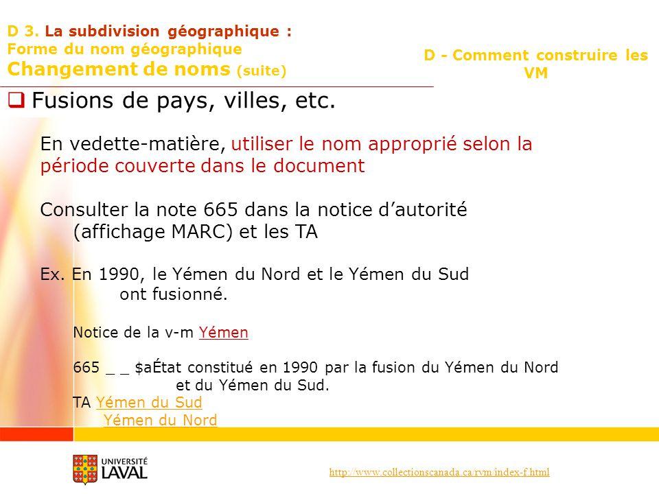 http://www.collectionscanada.ca/rvm/index-f.html D - Comment construire les VM D 3. La subdivision géographique : Forme du nom géographique Changement