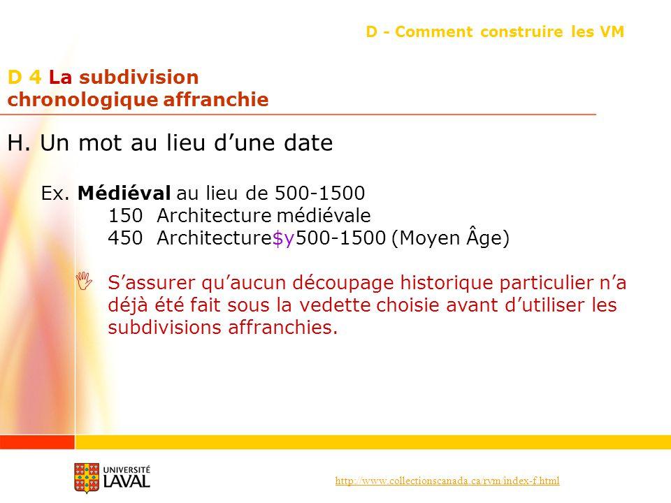 http://www.collectionscanada.ca/rvm/index-f.html D 4 La subdivision chronologique affranchie D - Comment construire les VM H. Un mot au lieu dune date