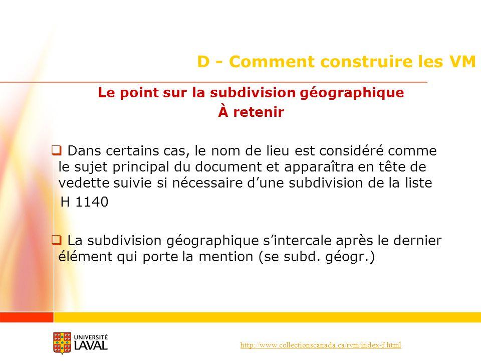 http://www.collectionscanada.ca/rvm/index-f.html D - Comment construire les VM Le point sur la subdivision géographique À retenir Dans certains cas, l