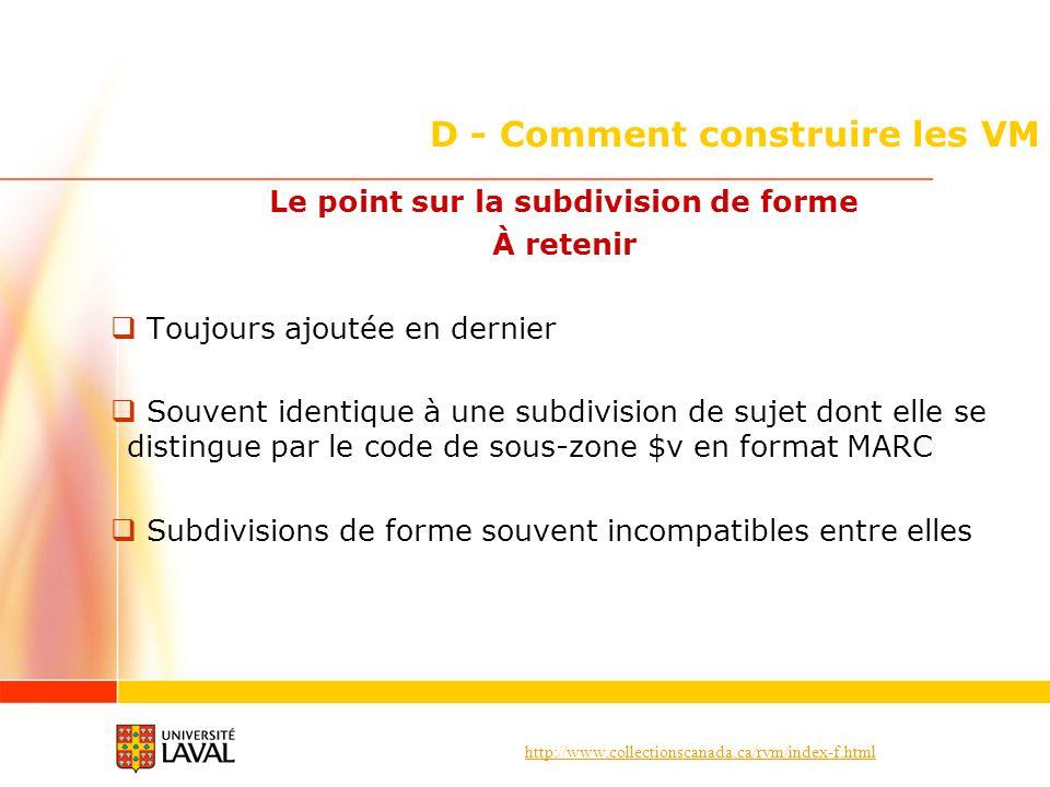 http://www.collectionscanada.ca/rvm/index-f.html D - Comment construire les VM Le point sur la subdivision de forme À retenir Toujours ajoutée en dern