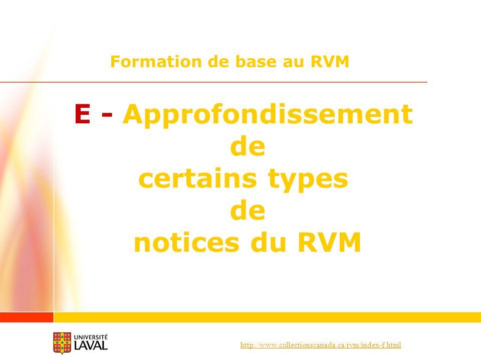 http://www.collectionscanada.ca/rvm/index-f.html Formation de base au RVM E - Approfondissement de certains types de notices du RVM