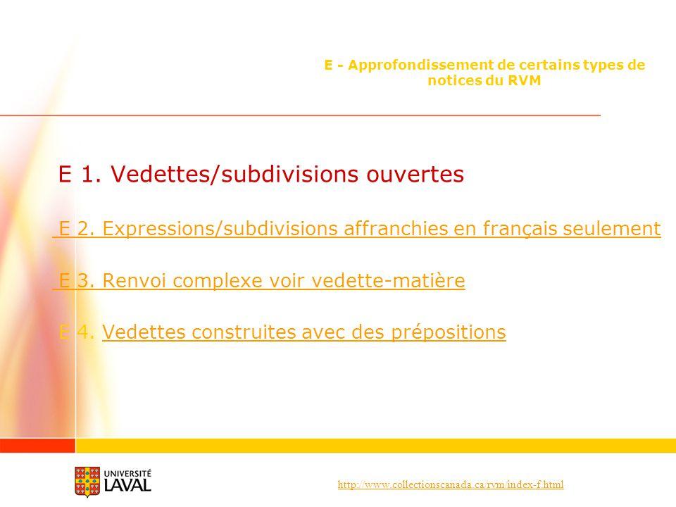 http://www.collectionscanada.ca/rvm/index-f.html E - Approfondissement de certains types de notices du RVM E 1. Vedettes/subdivisions ouvertes E 2. Ex