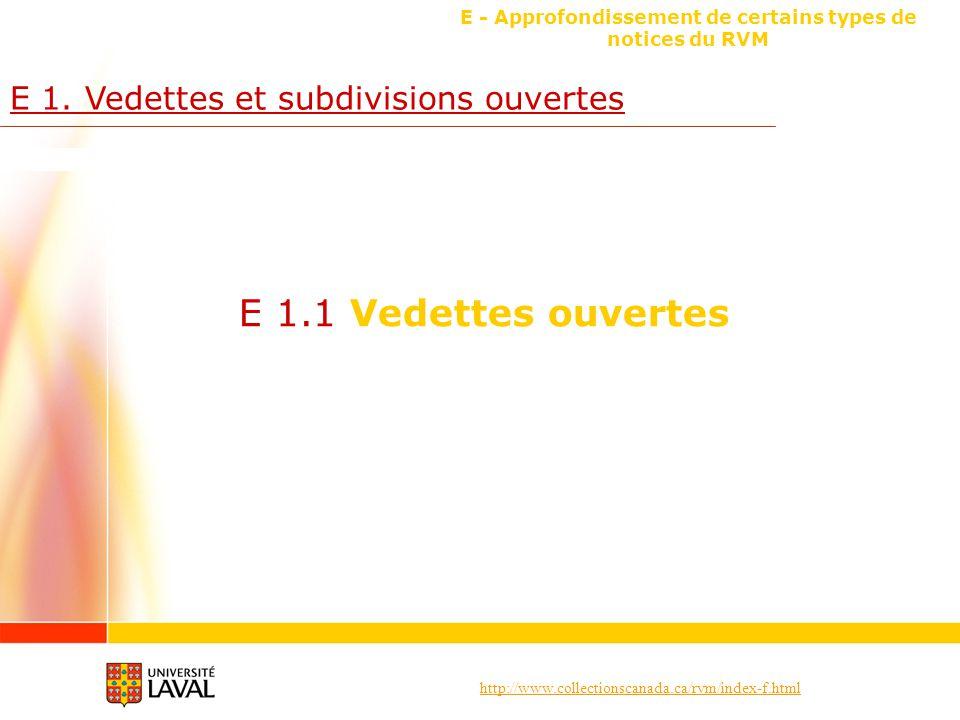 http://www.collectionscanada.ca/rvm/index-f.html E - Approfondissement de certains types de notices du RVM E 1. Vedettes et subdivisions ouvertes E 1.