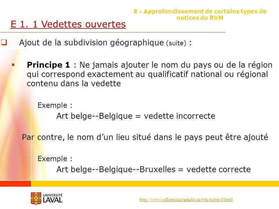 http://www.collectionscanada.ca/rvm/index-f.html E - Approfondissement de certains types de notices du RVM E 1. 1 Vedettes ouvertes Ajout de la subdiv