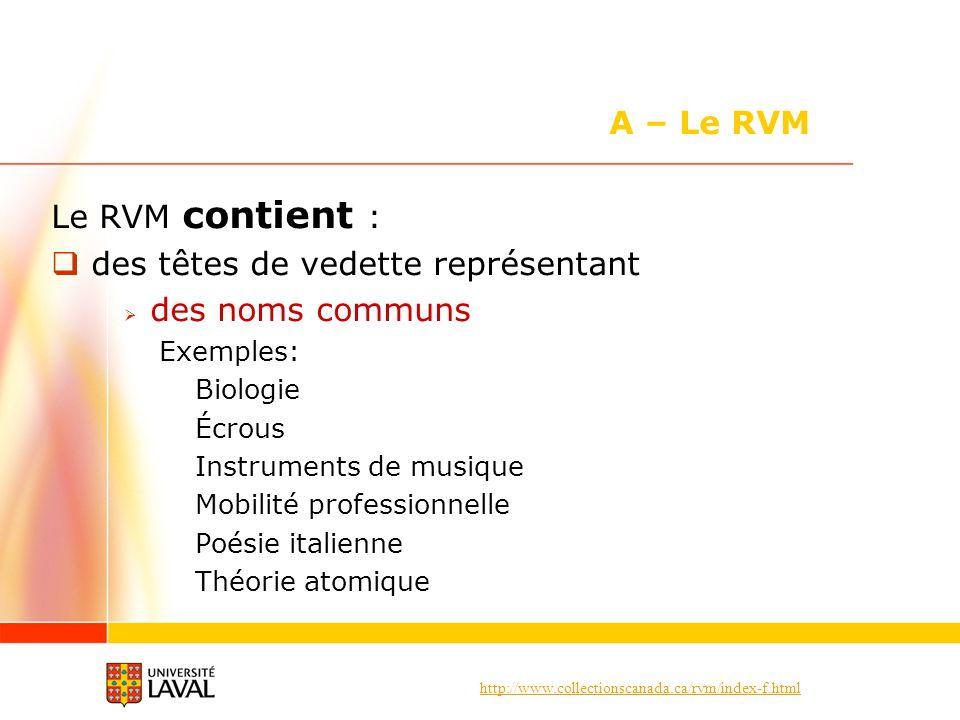 http://www.collectionscanada.ca/rvm/index-f.html Le RVM contient : des têtes de vedette représentant des noms communs Exemples: Biologie Écrous Instru