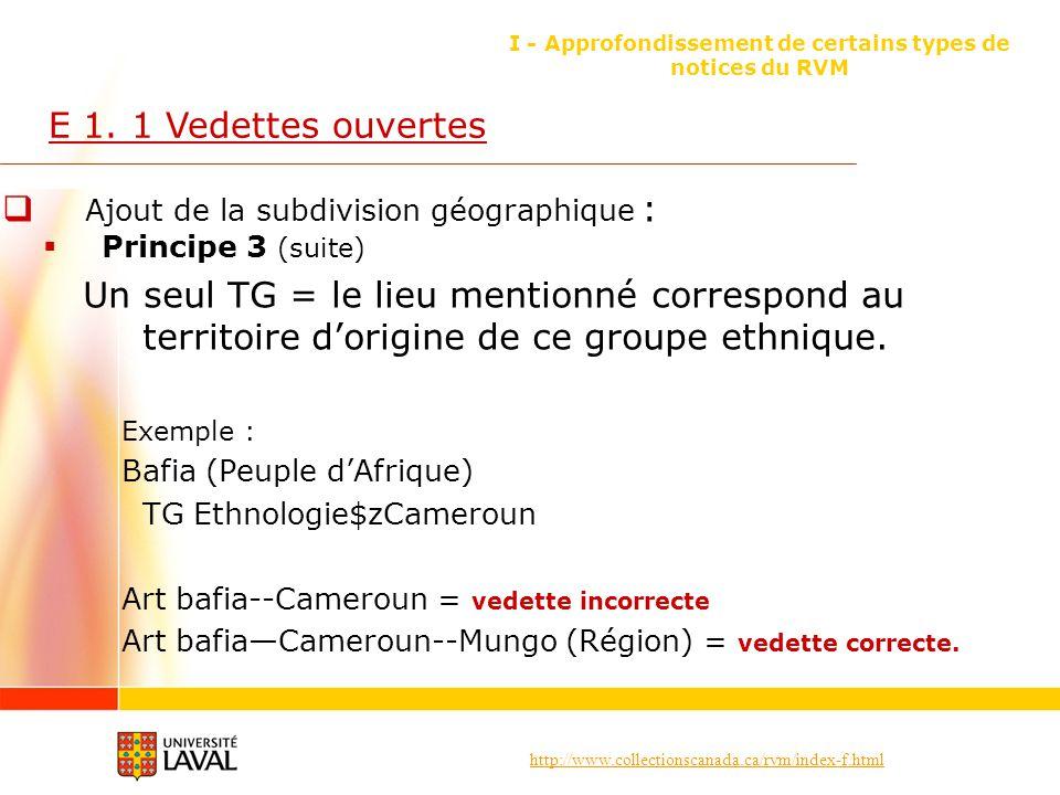 http://www.collectionscanada.ca/rvm/index-f.html I - Approfondissement de certains types de notices du RVM E 1. 1 Vedettes ouvertes Ajout de la subdiv