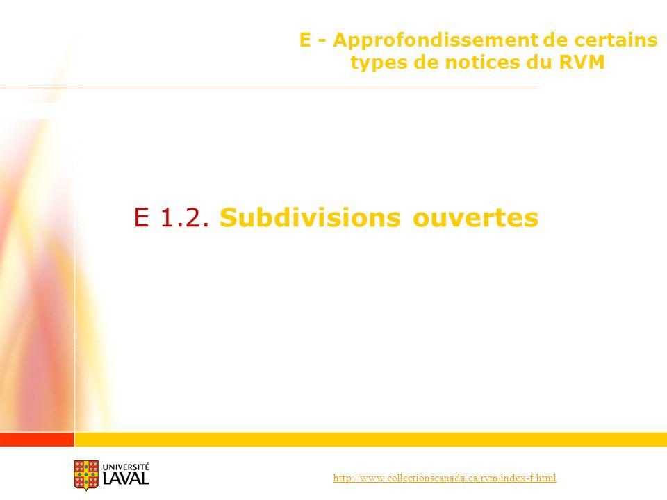 http://www.collectionscanada.ca/rvm/index-f.html E - Approfondissement de certains types de notices du RVM E 1.2. Subdivisions ouvertes