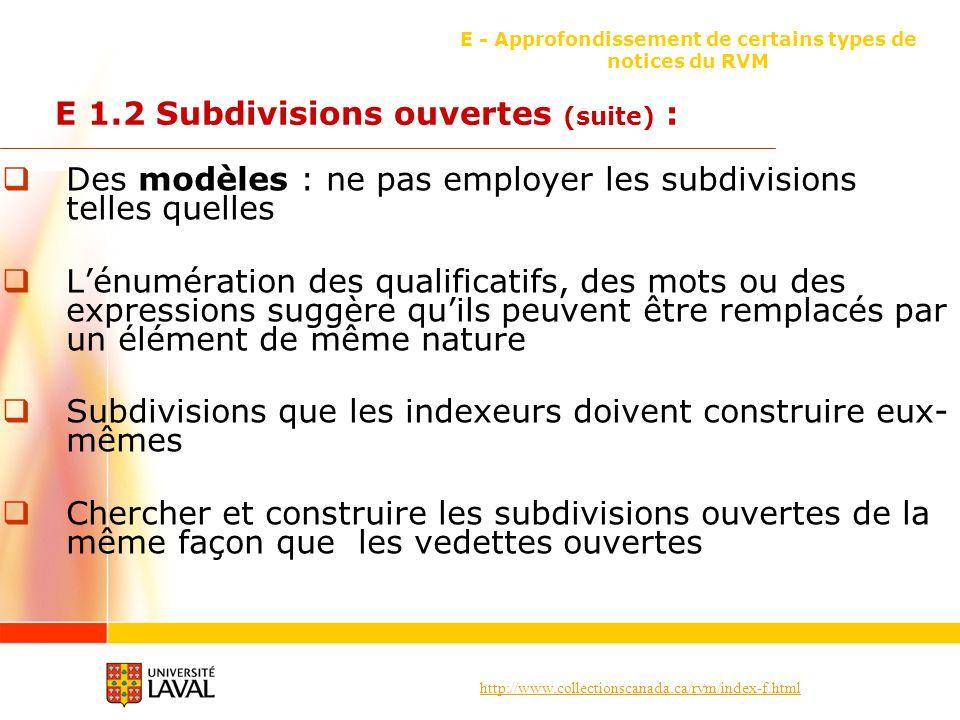 http://www.collectionscanada.ca/rvm/index-f.html E - Approfondissement de certains types de notices du RVM E 1.2 Subdivisions ouvertes (suite) : Des m