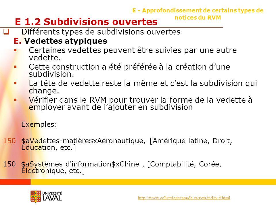 http://www.collectionscanada.ca/rvm/index-f.html E - Approfondissement de certains types de notices du RVM E 1.2 Subdivisions ouvertes Différents types de subdivisions ouvertes E.