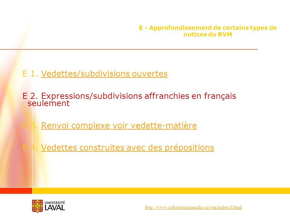 http://www.collectionscanada.ca/rvm/index-f.html E - Approfondissement de certains types de notices du RVM E 1. Vedettes/subdivisions ouvertesVedettes