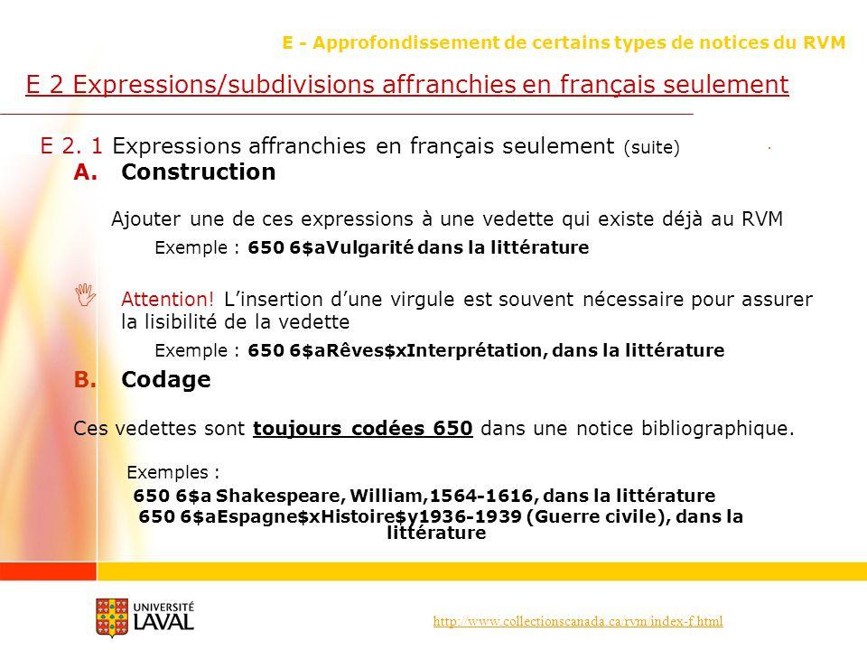 http://www.collectionscanada.ca/rvm/index-f.html E - Approfondissement de certains types de notices du RVM E 2 Expressions/subdivisions affranchies en français seulement E 2.