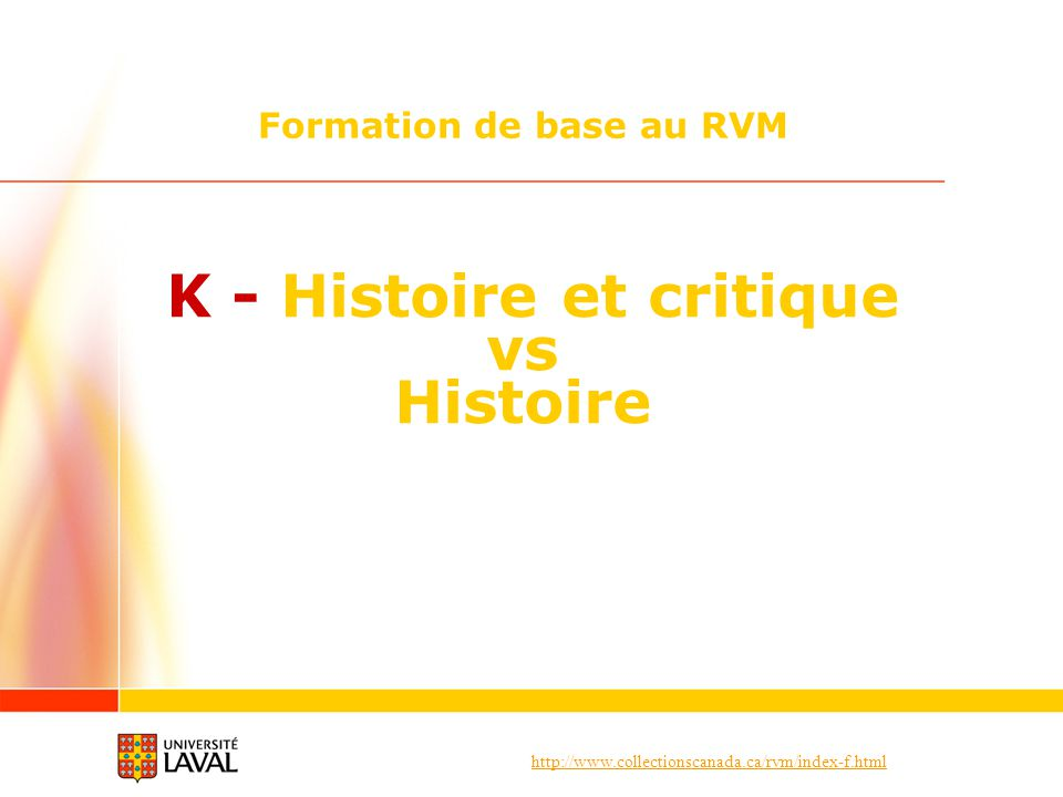 http://www.collectionscanada.ca/rvm/index-f.html K - Histoire et critique vs Histoire Formation de base au RVM