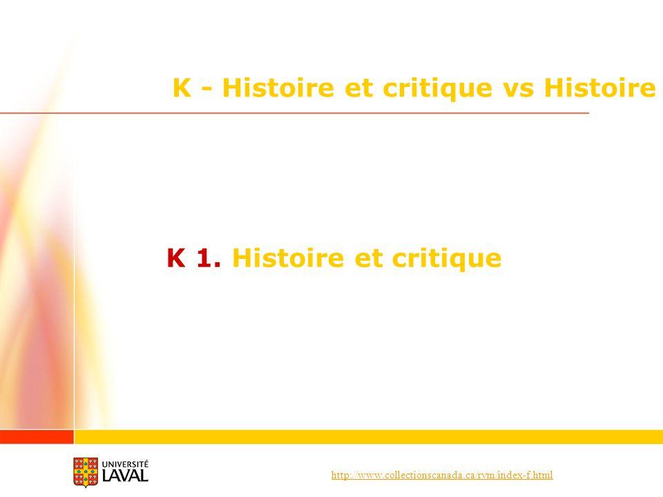 http://www.collectionscanada.ca/rvm/index-f.html K - Histoire et critique vs Histoire K 1. Histoire et critique