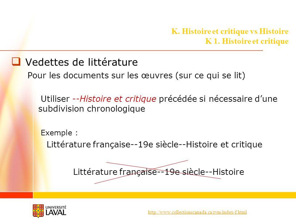 http://www.collectionscanada.ca/rvm/index-f.html K. Histoire et critique vs Histoire K 1. Histoire et critique Vedettes de littérature Pour les docume