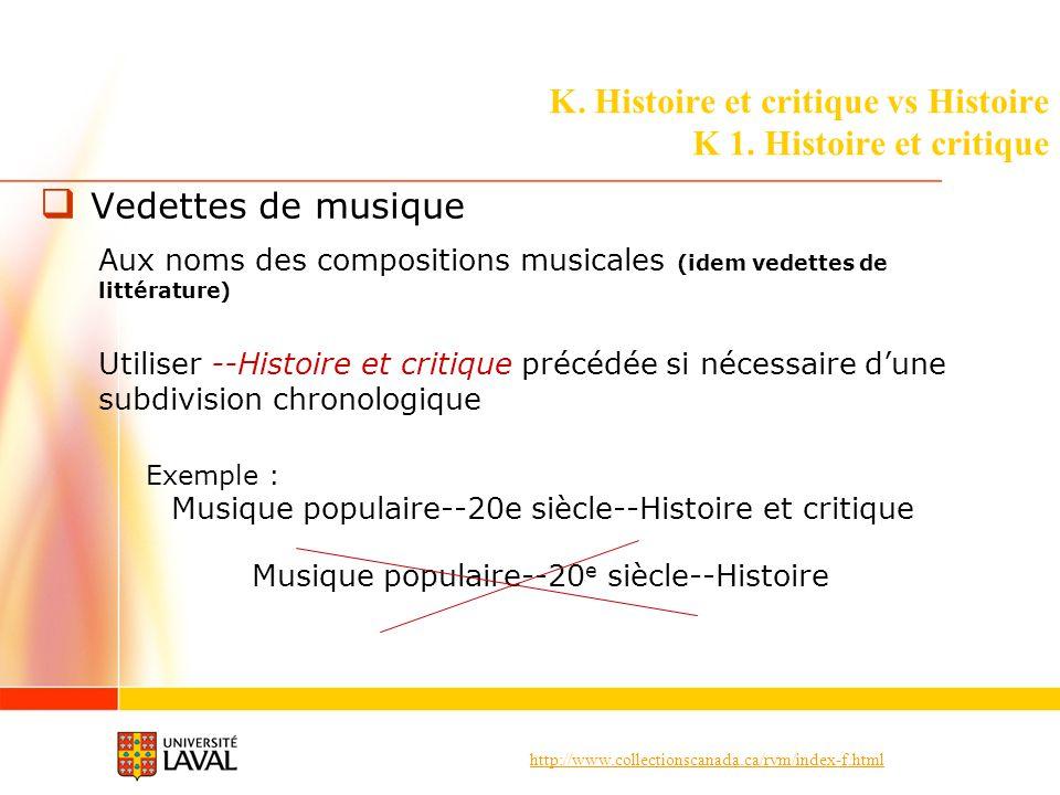 http://www.collectionscanada.ca/rvm/index-f.html K. Histoire et critique vs Histoire K 1. Histoire et critique Vedettes de musique Aux noms des compos
