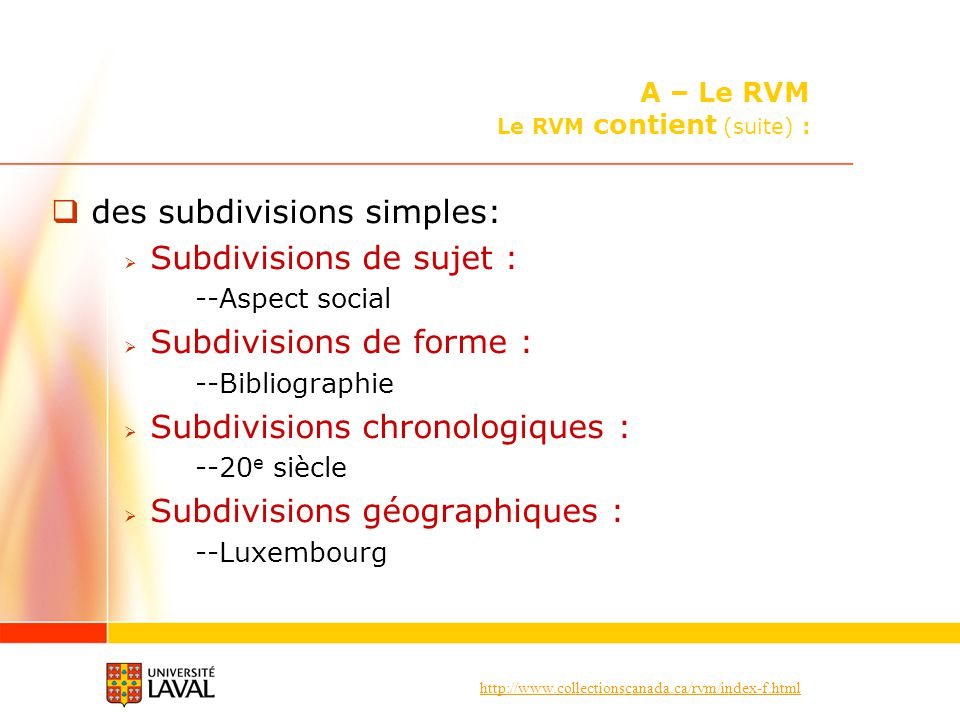 http://www.collectionscanada.ca/rvm/index-f.html des subdivisions simples: Subdivisions de sujet : --Aspect social Subdivisions de forme : --Bibliographie Subdivisions chronologiques : --20 e siècle Subdivisions géographiques : --Luxembourg A – Le RVM Le RVM contient (suite) :