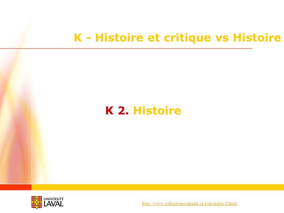 http://www.collectionscanada.ca/rvm/index-f.html K - Histoire et critique vs Histoire K 2. Histoire