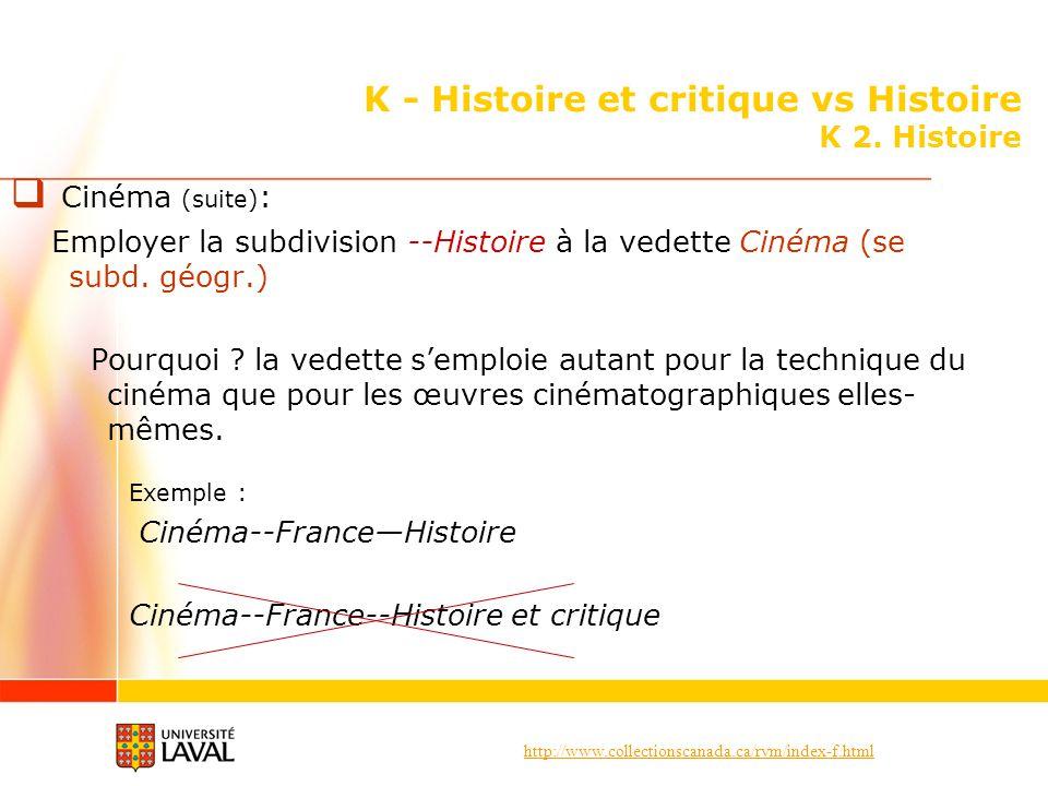 http://www.collectionscanada.ca/rvm/index-f.html K - Histoire et critique vs Histoire K 2. Histoire Cinéma (suite) : Employer la subdivision --Histoir