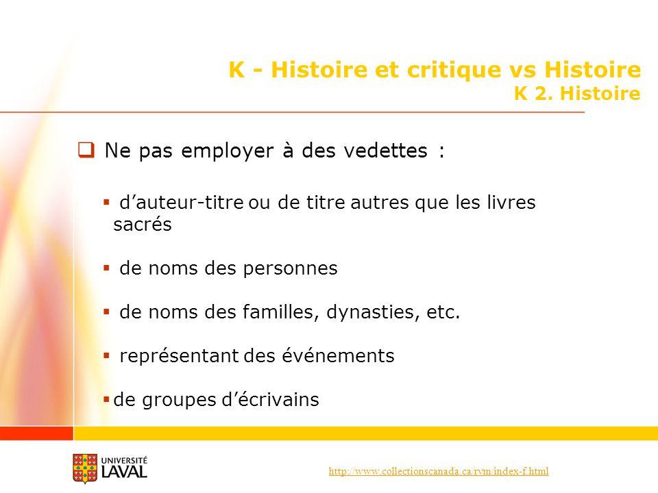 http://www.collectionscanada.ca/rvm/index-f.html K - Histoire et critique vs Histoire K 2. Histoire Ne pas employer à des vedettes : dauteur-titre ou