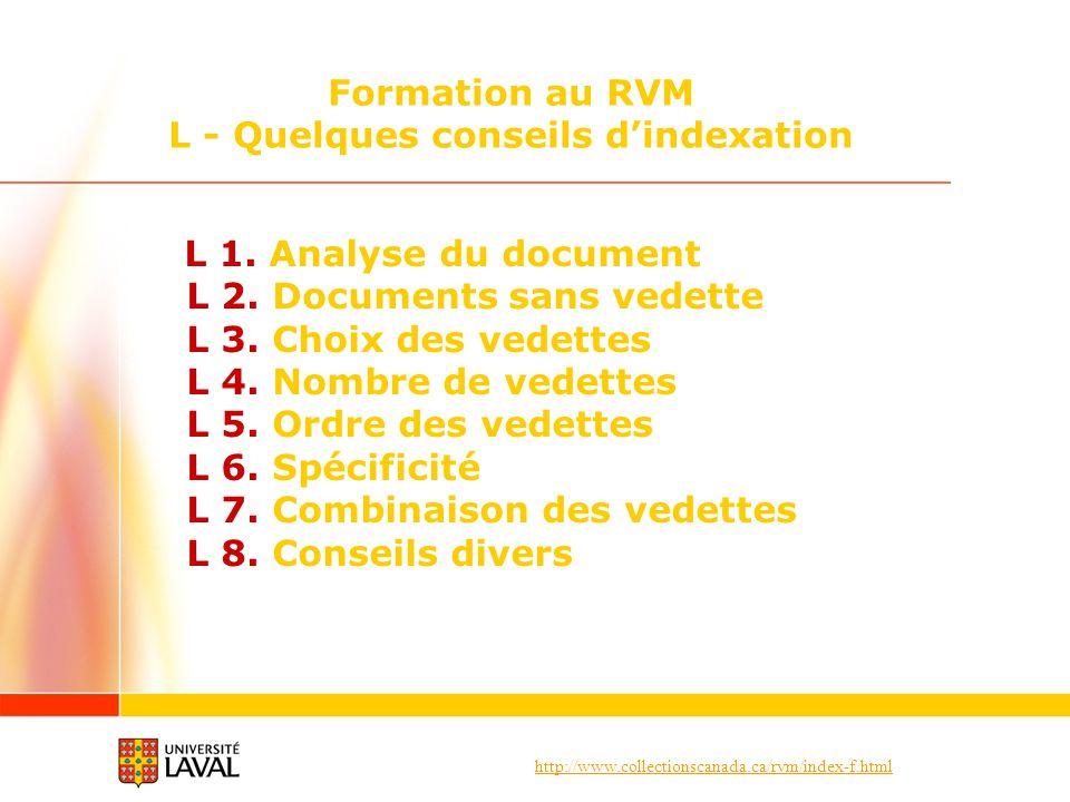 http://www.collectionscanada.ca/rvm/index-f.html L 1. Analyse du document L 2. Documents sans vedette L 3. Choix des vedettes L 4. Nombre de vedettes