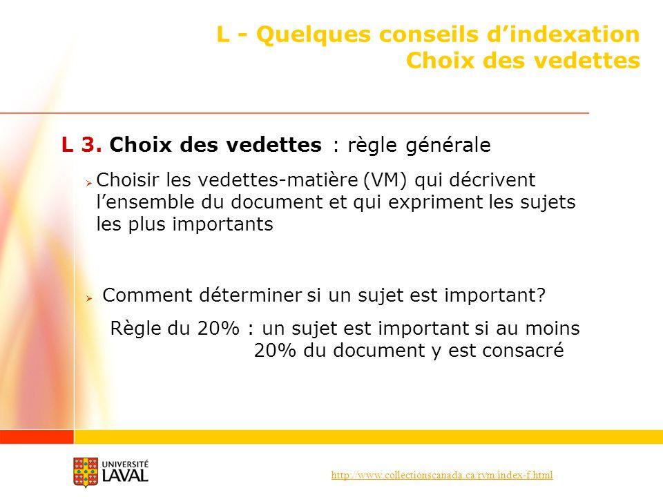 http://www.collectionscanada.ca/rvm/index-f.html L - Quelques conseils dindexation Choix des vedettes L 3. Choix des vedettes : règle générale Choisir