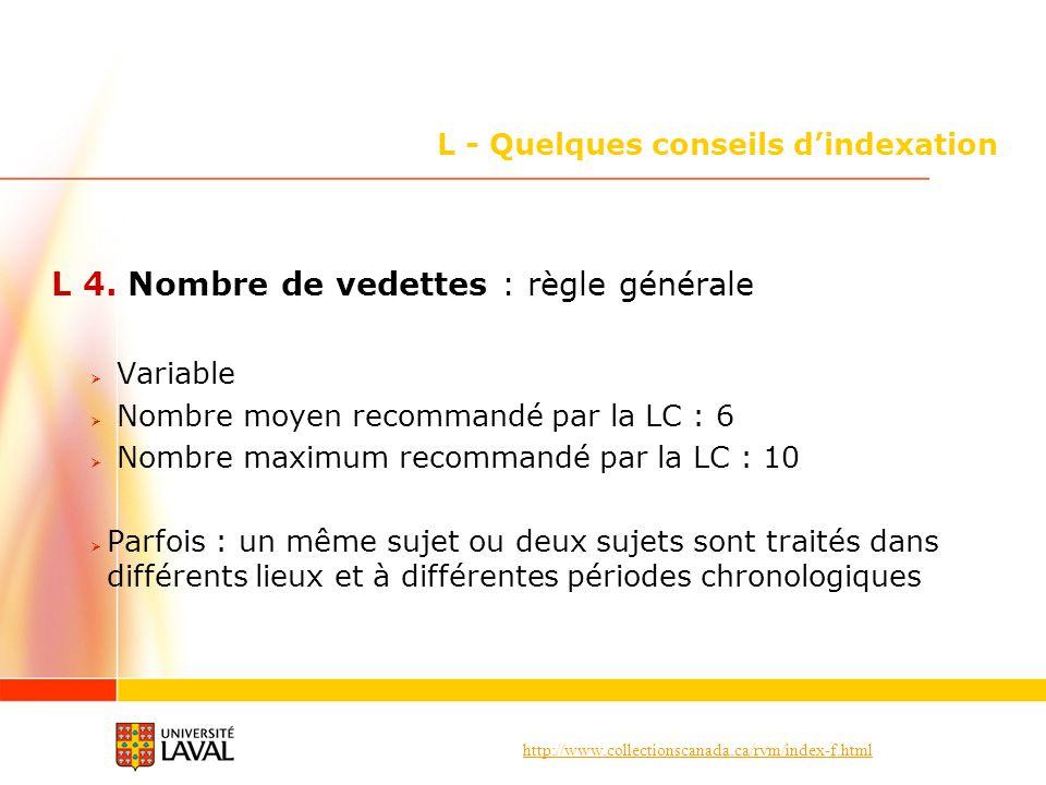 http://www.collectionscanada.ca/rvm/index-f.html L - Quelques conseils dindexation L 4. Nombre de vedettes : règle générale Variable Nombre moyen reco
