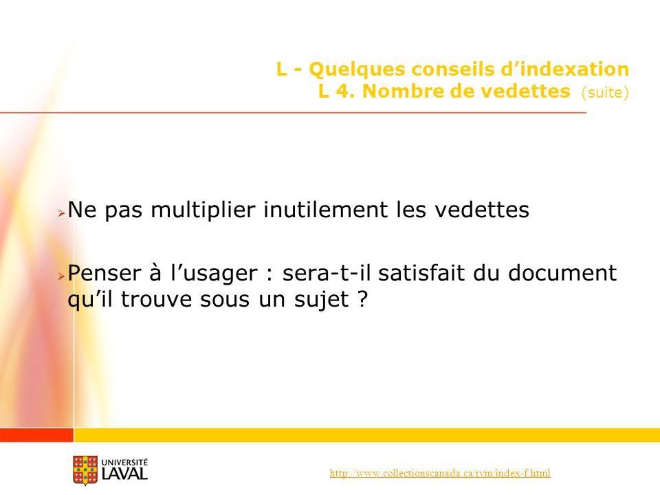 http://www.collectionscanada.ca/rvm/index-f.html L - Quelques conseils dindexation L 4. Nombre de vedettes (suite) Ne pas multiplier inutilement les v