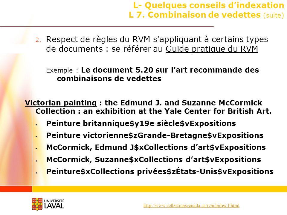 http://www.collectionscanada.ca/rvm/index-f.html L- Quelques conseils dindexation L 7. Combinaison de vedettes (suite) 2. Respect de règles du RVM sap