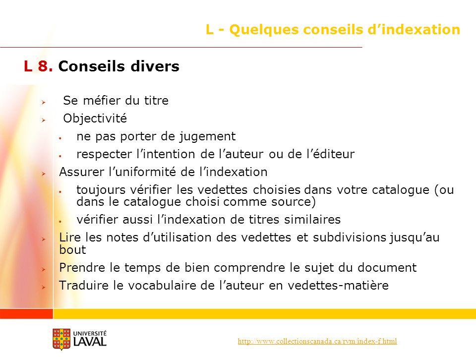 http://www.collectionscanada.ca/rvm/index-f.html L - Quelques conseils dindexation L 8. Conseils divers Se méfier du titre Objectivité ne pas porter d