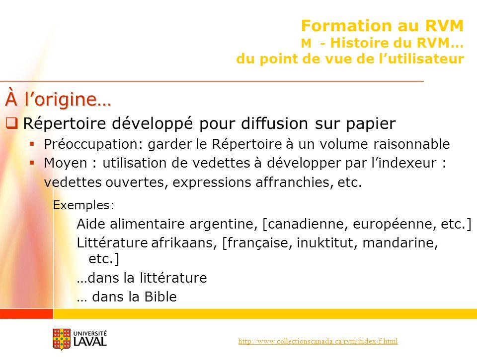 http://www.collectionscanada.ca/rvm/index-f.html Formation au RVM M - Histoire du RVM… du point de vue de lutilisateur À lorigine… Répertoire développ