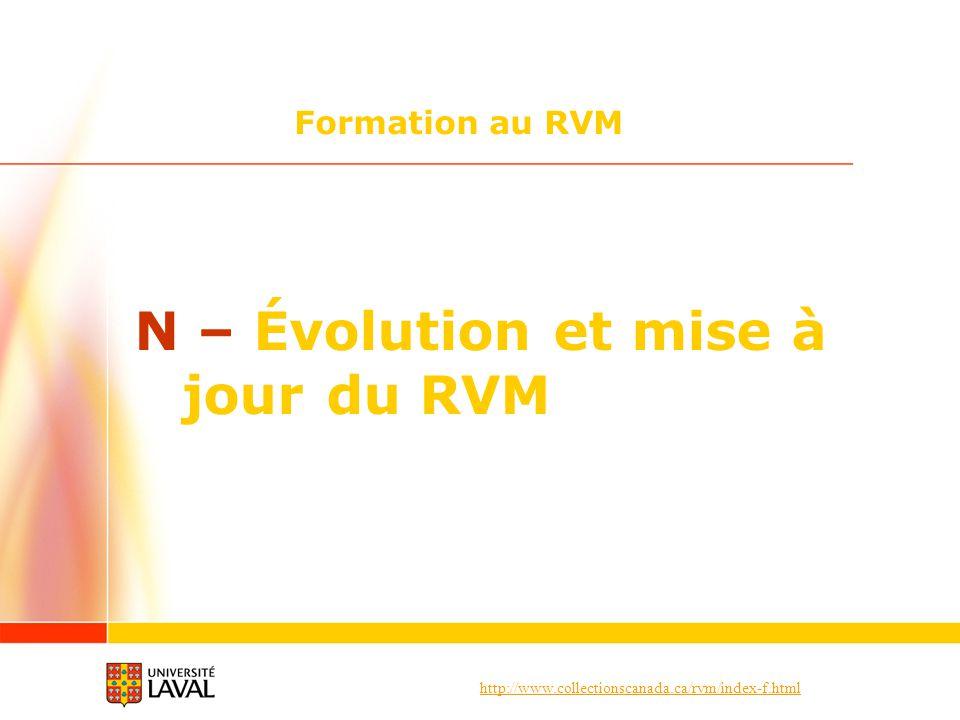http://www.collectionscanada.ca/rvm/index-f.html Formation au RVM N – Évolution et mise à jour du RVM