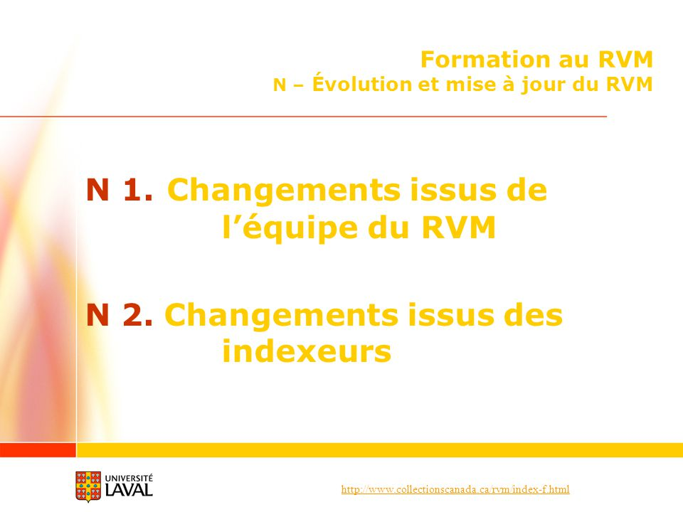 http://www.collectionscanada.ca/rvm/index-f.html Formation au RVM N – Évolution et mise à jour du RVM N 1. Changements issus de léquipe du RVM N 2. Ch