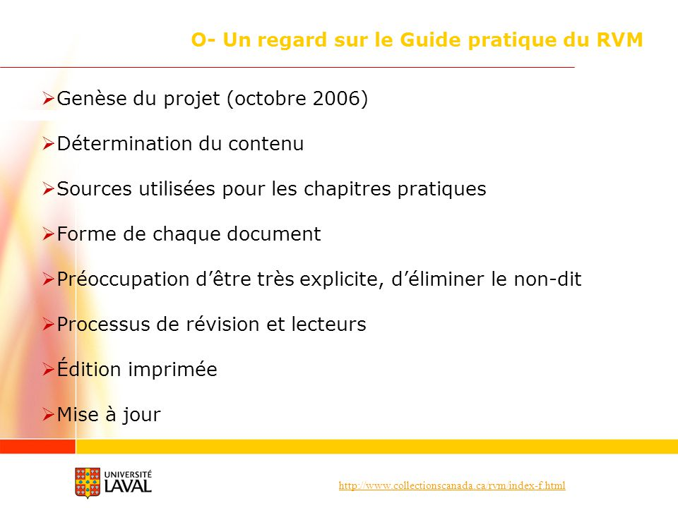 http://www.collectionscanada.ca/rvm/index-f.html O- Un regard sur le Guide pratique du RVM Genèse du projet (octobre 2006) Détermination du contenu So