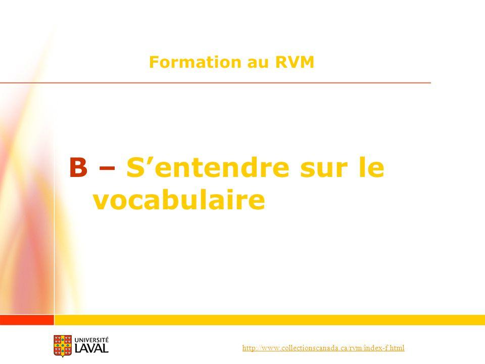 http://www.collectionscanada.ca/rvm/index-f.html Formation au RVM B – Sentendre sur le vocabulaire