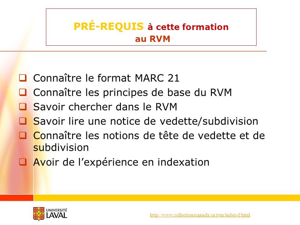 http://www.collectionscanada.ca/rvm/index-f.html PRÉ-REQUIS à cette formation au RVM Connaître le format MARC 21 Connaître les principes de base du RV
