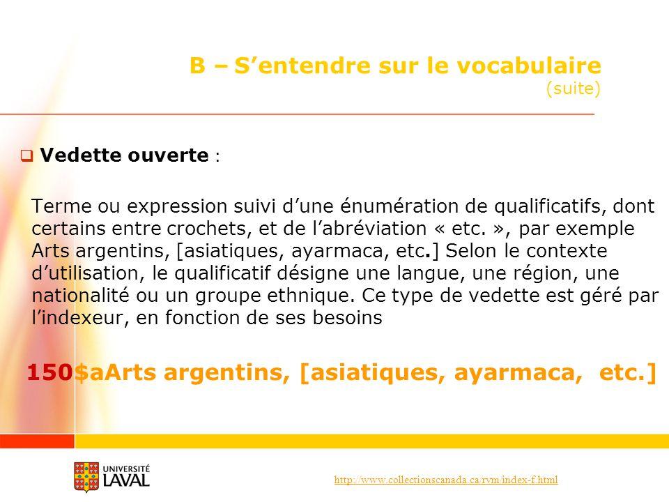 http://www.collectionscanada.ca/rvm/index-f.html B – Sentendre sur le vocabulaire (suite) Vedette ouverte : Terme ou expression suivi dune énumération