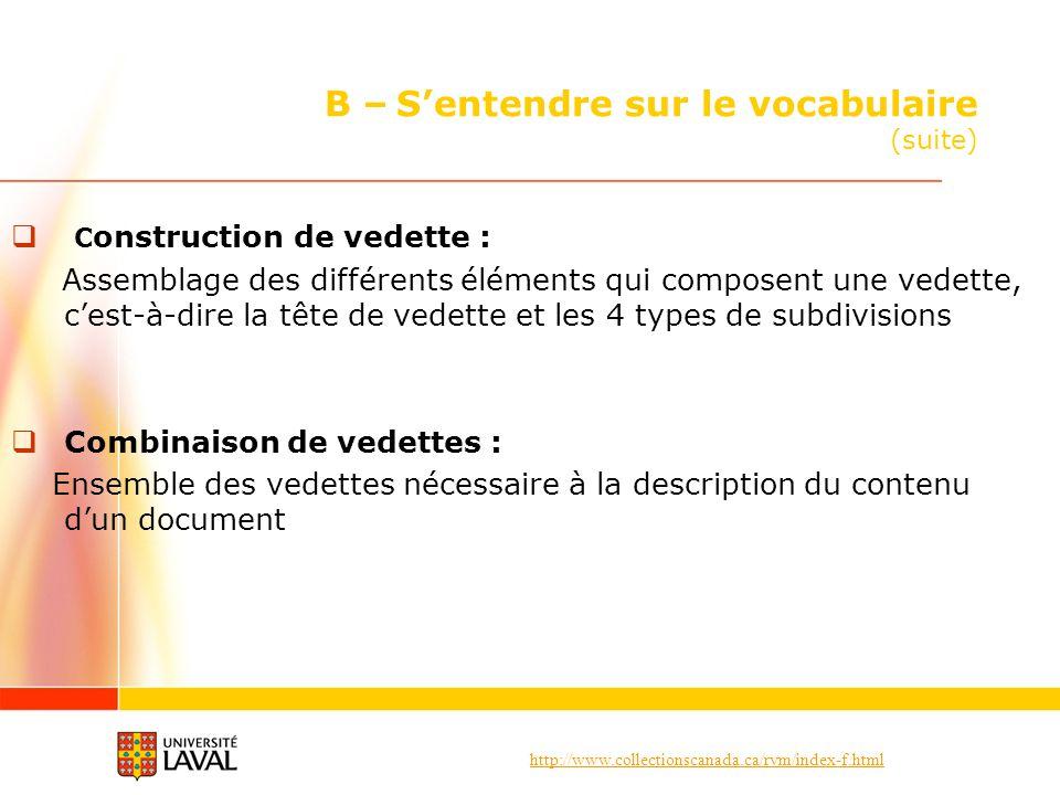 http://www.collectionscanada.ca/rvm/index-f.html B – Sentendre sur le vocabulaire (suite) C onstruction de vedette : Assemblage des différents élément