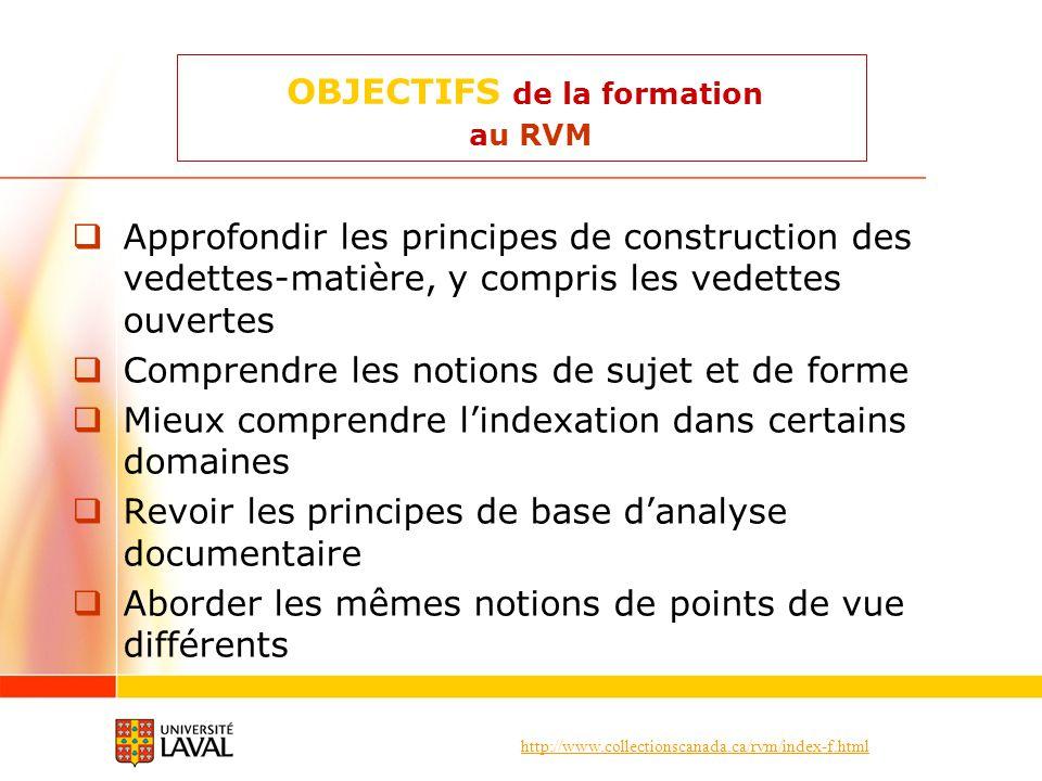http://www.collectionscanada.ca/rvm/index-f.html OBJECTIFS de la formation au RVM Approfondir les principes de construction des vedettes-matière, y co