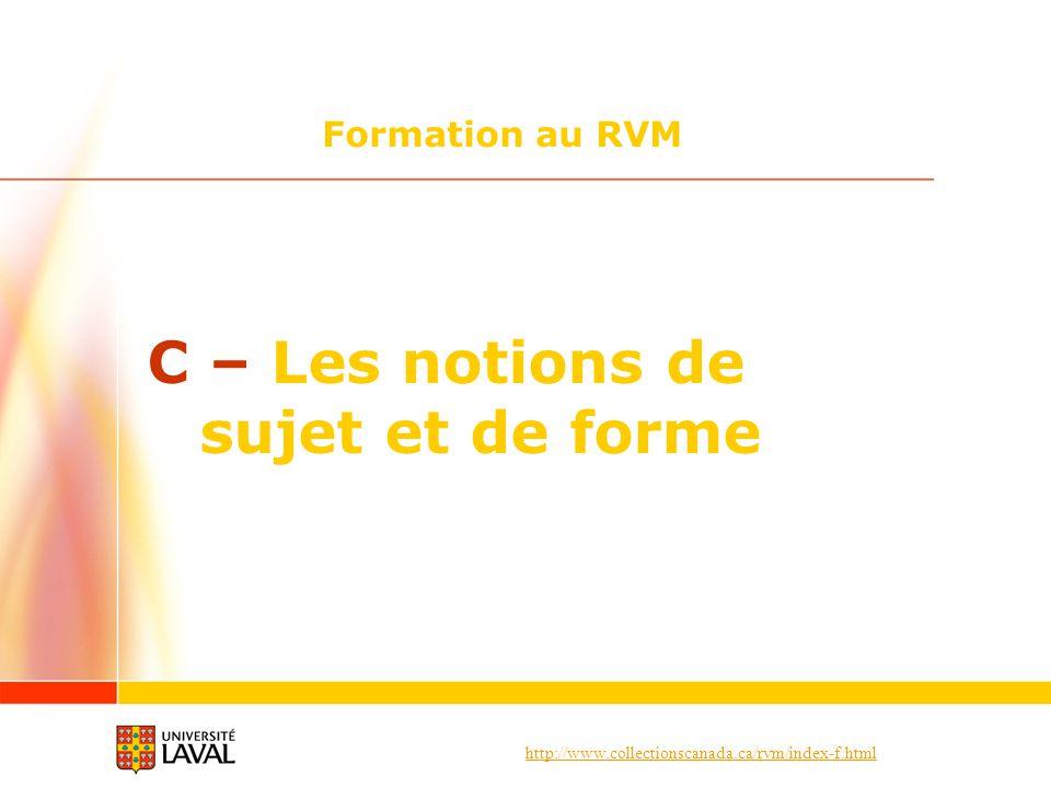 http://www.collectionscanada.ca/rvm/index-f.html Formation au RVM C – Les notions de sujet et de forme