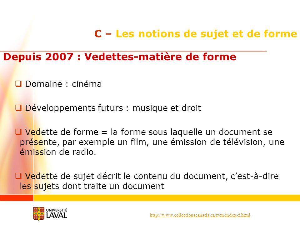 http://www.collectionscanada.ca/rvm/index-f.html C – Les notions de sujet et de forme Depuis 2007 : Vedettes-matière de forme Domaine : cinéma Dévelop