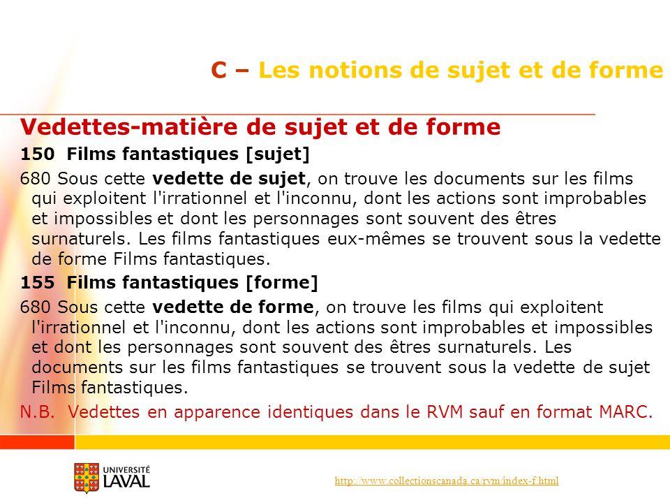 http://www.collectionscanada.ca/rvm/index-f.html C – Les notions de sujet et de forme Vedettes-matière de sujet et de forme 150 Films fantastiques [su